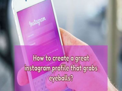 How to Create a great Instagram Profile that Grabs Eyeballs